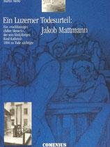 Merki Martin, Ein Luzerner Todesurteil: Jakob Mattmann