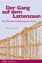 Erwin Peter, Der Gang auf dem Lattenzaun