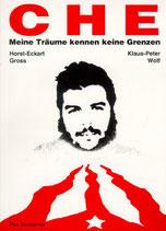 Gross Horst-Eckart, Che - Meine Träume kennen keine Grenzen: Romanbiographie