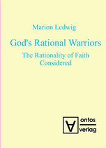 Ledwig Marion, God's Rational Warriors: The Rationality of Faith Considered