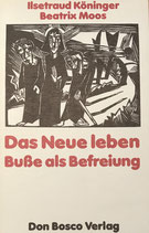 Köninger Ilsetraud / Moos Beatrix, Das Neue leben - Busse als Befreiung (antiquarisch)