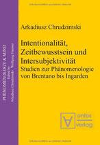 Chrudzimski Arkadiusz, Intentionalität, Zeitbewusstsein und Intersubjektivität