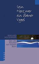 Hülsemann Irmgard, Sein Herz war ein blauer Vogel - Über den Abschied von meinem Mann (antiquarisch)