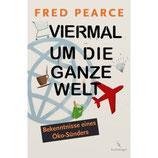 Fred Pearce, Viermal um die ganze Welt - Bekenntnisse eines Öko Sünders