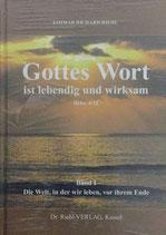 Riehl Lothar Richard, Die Welt, in der wir leben, vor ihrem Ende / Gottes Wort ist lebendig und wirksam