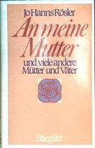 Rösler Jo Hanns, An meine Mutter und viele andere Mütter und Väter (antiquarisch)