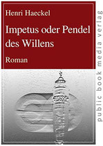Haeckel Henri, Impetus oder Pendel des Willens