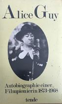 Alice Guy - Autobiographie einer Filmpionierin 1873-1968
