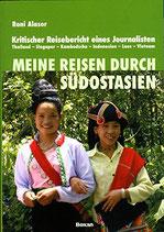 Alasor Roni, Meine Reisen durch Südostasien: Kritischer Reisebericht eines Journalisten. Thailand - Singapur - Kambodscha - Indonesien - Laos - Vietnam
