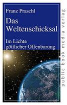 Praschl Franz, Das Weltenschicksal: Im Lichte göttlicher Offenbarung
