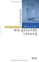 Batmanghelidj F. Wasser die gesunde Lösung - Ein Umlernbuch (antiquarisch)