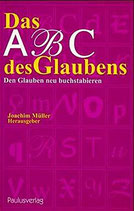Müller Joachim, Das ABC des Glaubens: Den Glauben neu buchstabieren