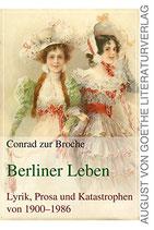 Zur Broche Conrad, Berliner Leben: Lyrik, Prosa und Katastrophen von 1900-1986