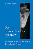 Arnhold Yvonne, Das Prinz-Charles-Syndrom: Ein Leben in der Warteschleife des endlosen Erbens