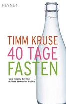 Kruse Timm, 40 Tage fasten - von einem, der mal Ballast abwerfen wollte (antiquarisch)