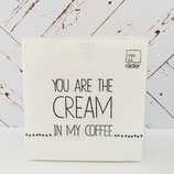 Servietten - YOU ARE THE CREAM IN MY COFFEE