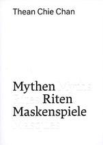 Chan (Thean Chie Chan - Mythen Riten Maskenspiele) 2015.