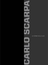 Carlo Scarpa. Le forme della luce