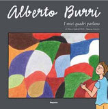 Alberto Burri. I miei quadri parlano