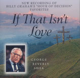George Beverly Shea - If that Isn't Love