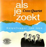 Cross Quartet-  als je zoekt ; Gospeltopper van toen