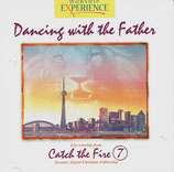 WORSHIP EXPERIENCE :  Catch the Fire 7 - Dancing with the Father (Kingsway Music)