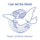 Gospel-und Folkchor Dübendorf - I Can Tell The World