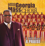 The Georgia Mass Choir - I Still Have A Praise