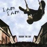 I AM I AM - Kickin' The Sky