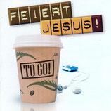 Feiert Jesus ! To Go!  (D-CD)
