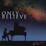 Terry Clark - Only Believe