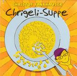 Christof Fankhauser - Chrigeli-Suppe