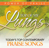 Power Of Praise : Top Of My Lungs - Today's Top Contemporary PRAISE SONGS (Word)