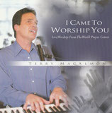 Terry MacAlmon - I Came To Worship You