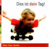 Dies ist dein Tag! ; Feiern. Beten. Handeln (Lothar Kosse, Elke Reichert, Daniel Jacobi, Chris Hess, u.a.)(gerth)