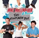 Mike Müllerbauer & Band - Sei einfach du!