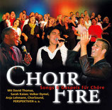 CHOIR FIRE - Songs & Gospel für Chöre : mit PERSPEKTIVEN, ChorSound, David Thomas, Sarah Kaiser, Volker Dymel, Anja Lehmann, u.a.