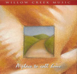 Willow Creek Music - A Place To Call Home
