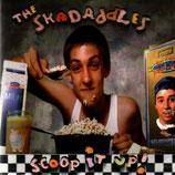 THE SKADADDLES - Scoop It Up!