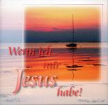 Wenn ich nur Jesus habe!
