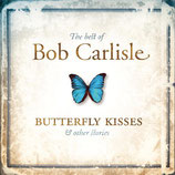Bob Carlisle - The Best of Bob Carlisle : Butterfly Kisses and Other...