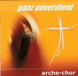 Arche Chor - Ganz unverdient