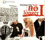 Christian City Youth - No Longer I
