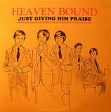 Heaven Bound - Just Give Him Praise