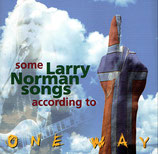 Some Larry Norman Songs according to ONE WAY