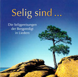 Selig sind ... Die Seligpreisungen der Bergpredigt in Liedern (Jochen Rieger)