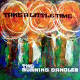 Burning Candles - Take A Little Time