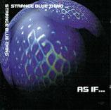 AS IF ... Strange Blue Thing