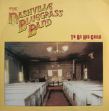 The Nashville Bluegrass Band - To Be His Child