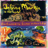 Johnny Markin & Little Town - Between Two Worlds